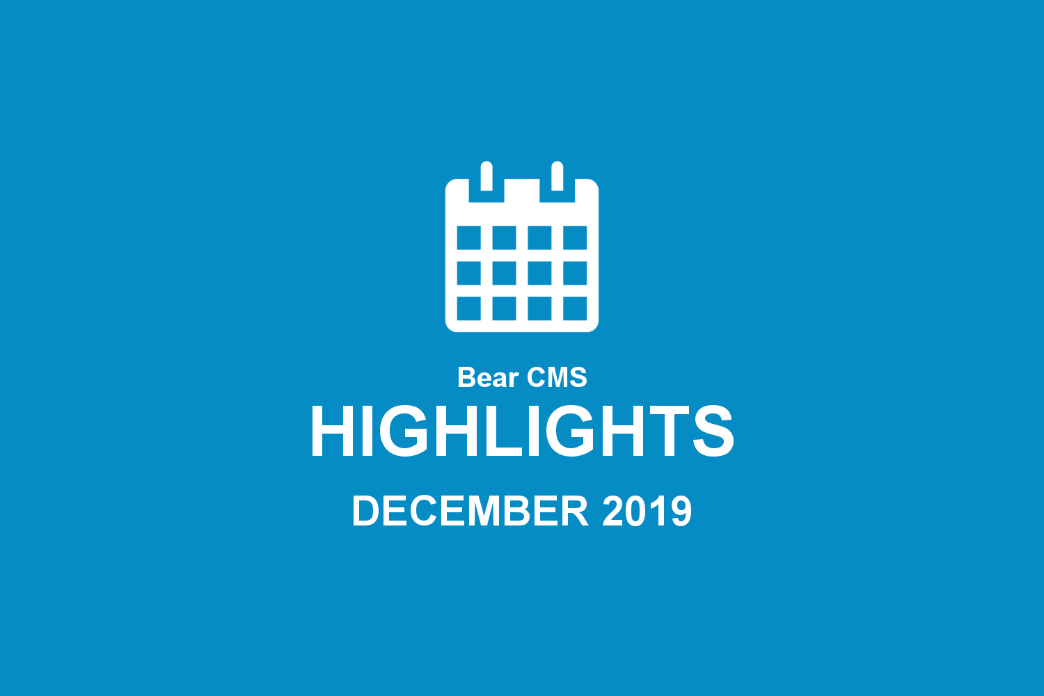 Bear CMS highlights (December 2019)