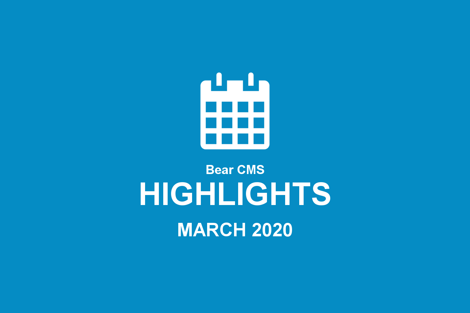 Bear CMS highlights (March 2020)