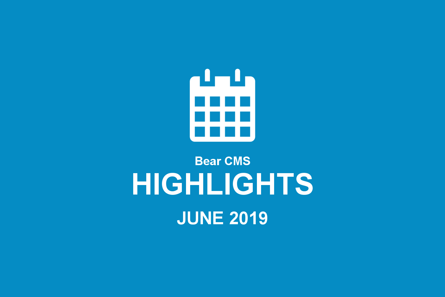Bear CMS highlights (June 2019)