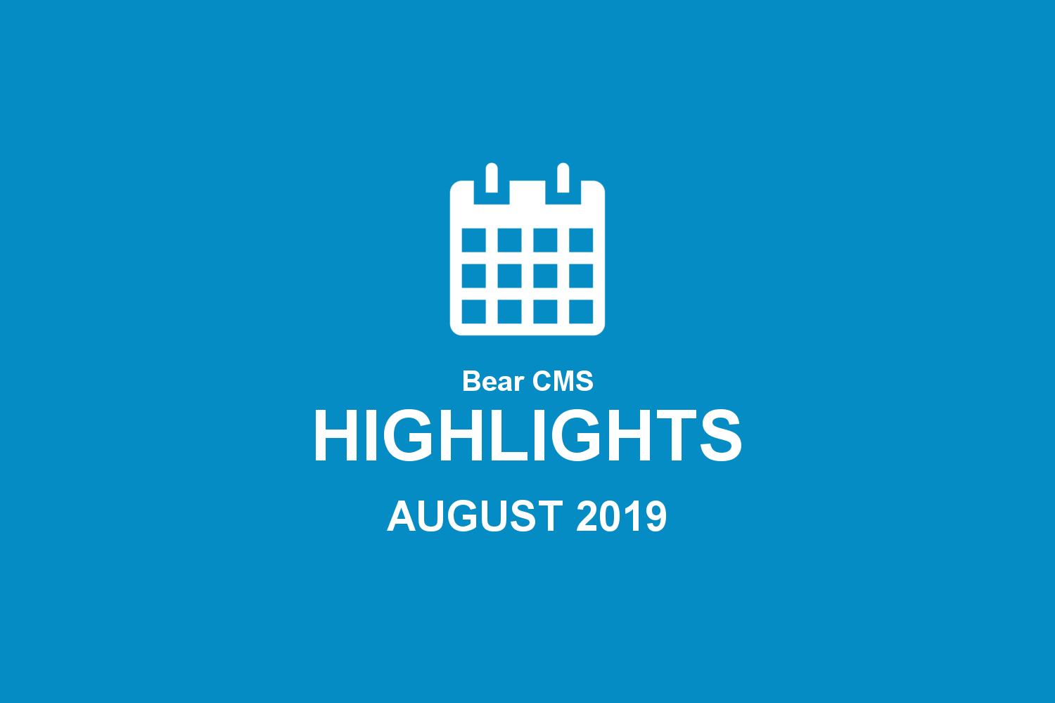 Bear CMS highlights (August 2019)